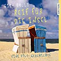Reif für die Insel: Eine Sylt-Geschichte Hörbuch von Gisa Pauly Gesprochen von: Marina Köhler, Christoph Jablonka