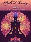 Mystical Journey: Fire - The Center of Power, Manipura Chakra