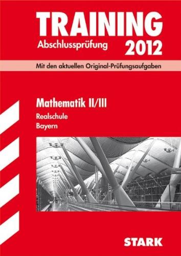 Training Abschlussprüfung Realschule Bayern;Mathematik II/III 2012 mit separatem Lösungsheft.