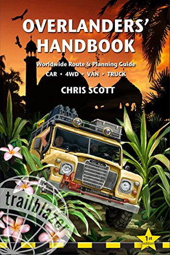 Overlanders' Handbook: Worldwide route and planning guide (car, 4WD, van, truck) (Trailblazer Guides)