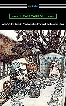 Alice's Adventures in Wonderland and Through the Looking-Glass (with the complete original illustrations by John Tenniel) by [Carroll, Lewis]