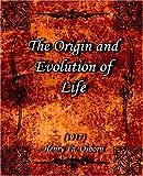 The Origin and Evolution of Life (1917), Henry Fa Osborn, 159462058X