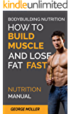 Bodybuilding Nutrition How To Build Muscle And Lose Fat Fast: Build Muscle And Lose Fat Fast. Bodybuilding Books, Bodybuilding Nutrition, Weightlifting, ... Weight Training, (Nutrition Manual Book 1)