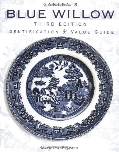 China Dishes Value - Gaston's Blue Willow: Identification & Value guide, 3rd Edition