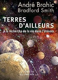 Terres d'ailleurs : A la recherche de la vie dans l'univers par André Brahic