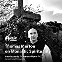 Thomas Merton on Monastic Spirituality Lecture by Thomas Merton Narrated by Thomas Merton