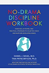 No-Drama Discipline Workbook: Exercises, Activities, and Practical Strategies to Calm The Chaos and Nurture Developing Minds Kindle Edition