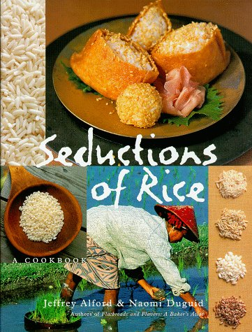 Seductions of Rice: A Cookbook by Jeffrey Alford, Naomi Duguid