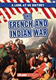 The French and Indian War (Look at US History)