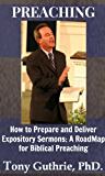 Preaching: How to Prepare and Deliver Expository Sermons: A Roadmap for Biblical Preaching