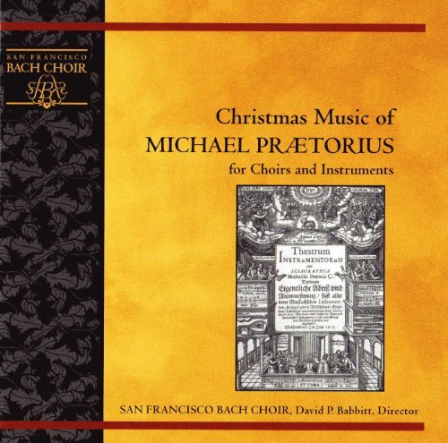 Christmas Music of Michael Prætorius for Choirs and Instruments (Bay Area Christmas Concerts)