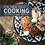 The New Arabic Cooking: Authentic Arabic Cooking