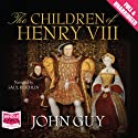The Children of Henry VIII Audiobook by John Guy Narrated by Saul Reichlin