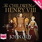 The Children of Henry VIII | John Guy