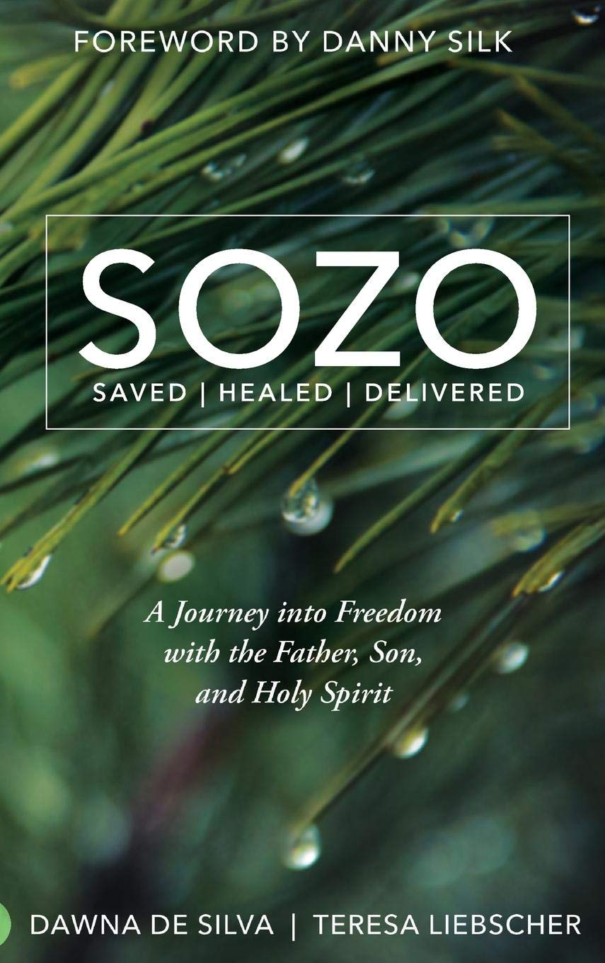 SOZO Saved Healed Delivered  A Journey Into Freedom With The Father Son And Holy Spirit