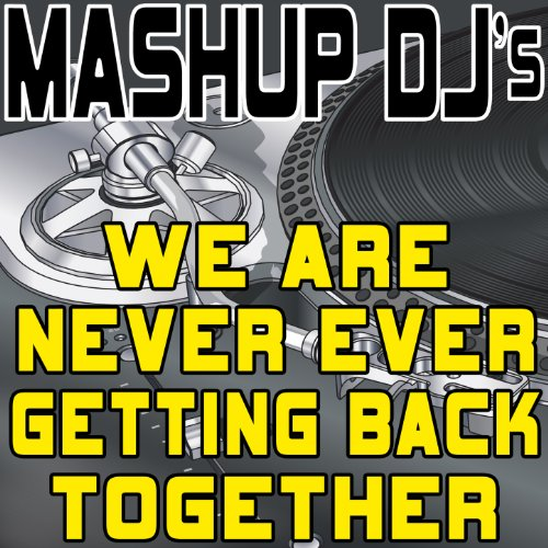 We Are Never Ever Getting Back Together (Acapella Mix) [Re-Mix Tool]
