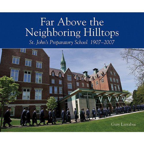 Far Above the Neighboring Hilltops: St. John's Preparatory School 1907-2007