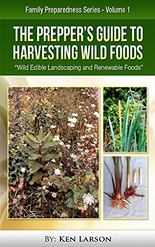 The Prepper's Guide to Harvesting Wild Foods: Wild Edible Landscaping and Renewable Foods by [Larson, Ken]