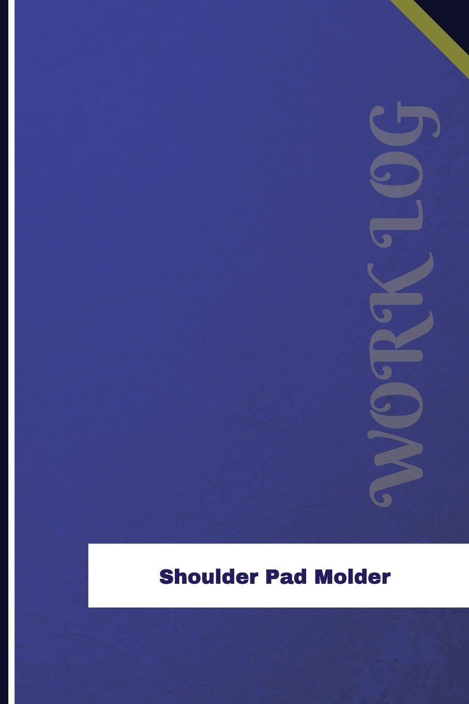 Download Shoulder Pad Molder Work Log: Work Journal, Work Diary, Log - 126 pages, 6 x 9 inches (Orange Logs/Work Log) ebook