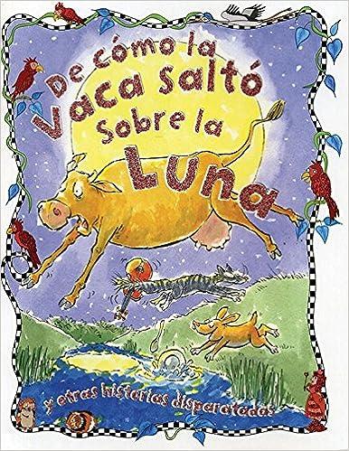 De Cómo la Vaca Saltó Sobre la Luna/ How the Cow Jumped Over