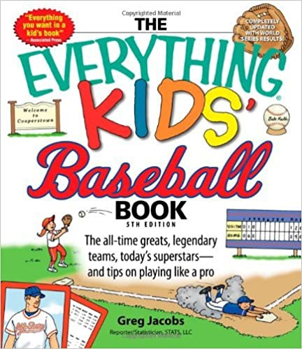 The Everything Kids' Baseball Book: The all-time greats, legendary teams, today's superstarsand tips on playing like a pro by Greg Jacobs (2008-03-01)
