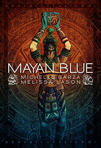 Mayan Blue by [Garza, Michelle, Lason, Melissa]