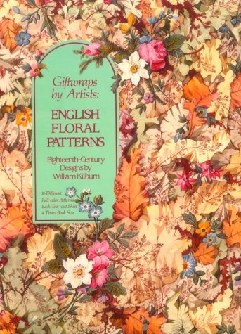 - Giftwraps by Artists: English Floral Patterns: Eighteenth-Century Designs by William Killbum - 16 Different, Full-Color Patterns - Each Tear-Out Sheet 4 Times Book Size