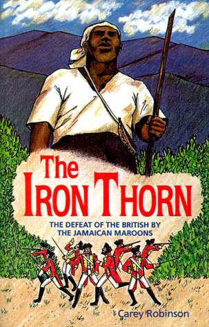 The Iron Thorn: The Defeat of the British by the Jamaican Maroons