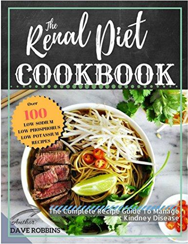 Renal Diet Cookbook: Improve Kidney Function With Low Sodium, Low Potassium Recipes, the Complete Recipe Guide To Manage Kidney Disease And Avoiding Dialysis by Dave Robbins