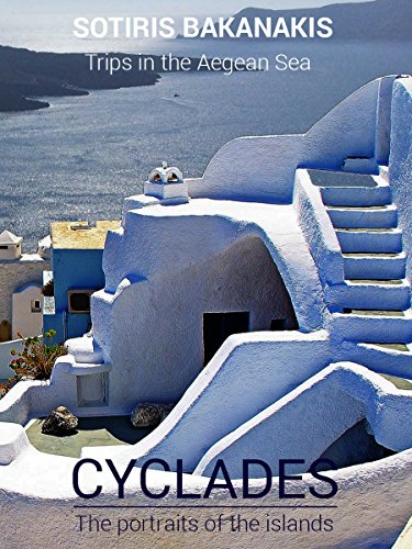 Cyclades Islands - CYCLADES: The portraits of the islands (Trips in the Aegean Sea)