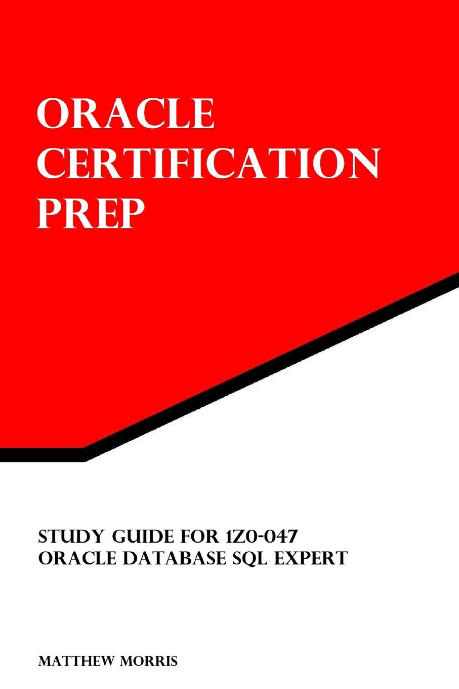 Study guide for 1z0 047 oracle database sql expert oracle study guide for 1z0 047 oracle database sql expert oracle certification prep matthew morris 9781475152432 amazon books xflitez Gallery