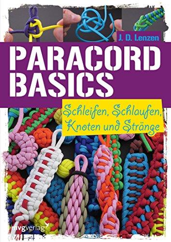 Paracord-Basic: Schleifen, Schlaufen, Knoten und Stränge (German Edition) ()