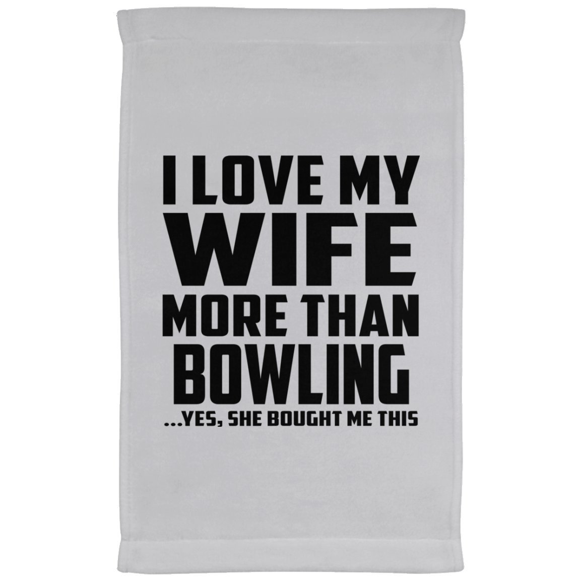 Designsify Husband Towel, I Love My Wife More Than Bowling.Yes, She Bought Me This - Kitchen Towel, Microfiber Velour Towel, Best Gift for Husband, Him, Men, Man from Wife, Men, Lover