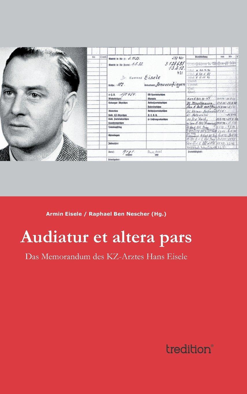 Audiatur et altera pars: Das Memorandum des KZ-Arztes Hans Eisele