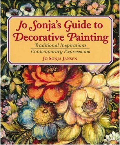 Jo Sonja's Guide to Decorative Painting: Traditional Inspirations/Contemporary - Painting Books Decorative