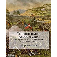 The red badge of courage : an episode of the American Civil War (1895). By: Stephen Crane: Novel  about the meaning of courage, as it is discovered by a recruit in the American Civil War.