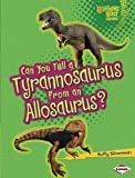 Can You Tell a Tyrannosaurus from an Allosaurus?, Buffy Silverman, 1467715441