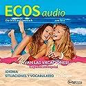 ECOS audio - Vivan las vacaciones. 6/2016: Spanisch lernen Audio - Ein Hoch auf die Ferien Hörbuch von  div. Gesprochen von:  div.