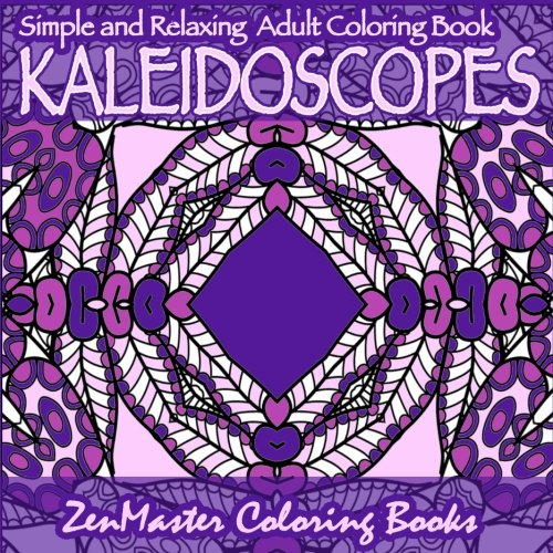 Adult Coloring Book Simple and Relaxing Kaleidoscopes: Easy pattern coloring designs for adults and people of all ages (Coloring books for grownups) (Volume 13)