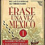 Érase una vez México 1: De las cavernas al virreinato | Sandra Molina,Alejandro Rosas