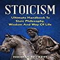 Stoicism: Ultimate Handbook to Stoic Philosophy, Wisdom and Way of Life Hörbuch von Thomas Beckett Gesprochen von: Martin James