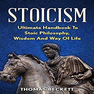 Stoicism: Ultimate Handbook to Stoic Philosophy, Wisdom and Way of Life Audiobook