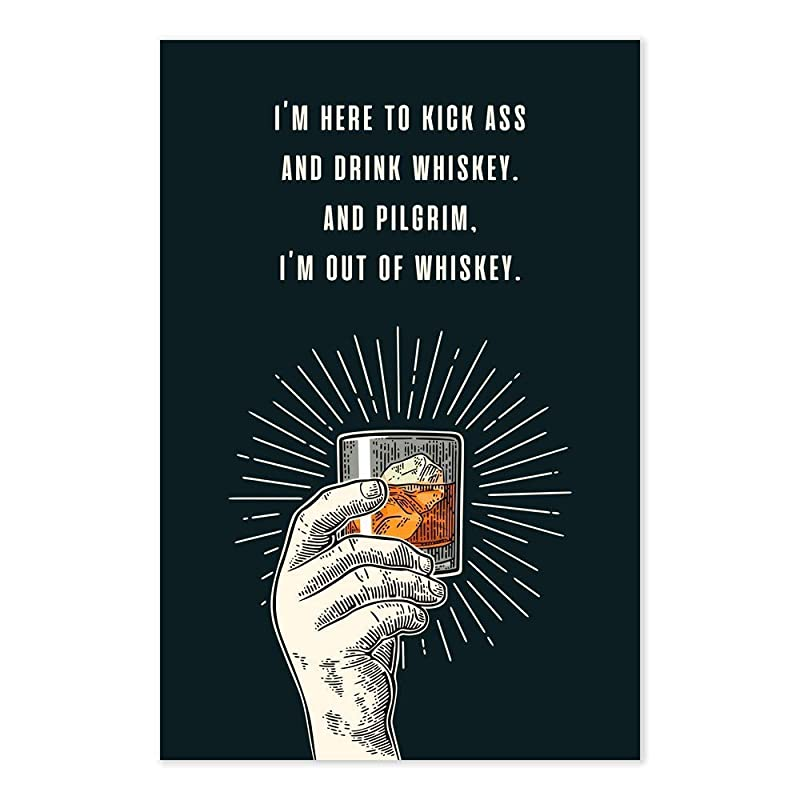 Amazon Com Funny Whiskey Quote Art Print I M Here To Kick Ass And Drink Whiskey And Pilgrim I M Out Of Whiskey Handmade