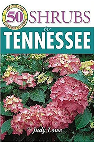 50 Grt Shrubs For Tennessee 50 Great Plants For Tennessee Gardens Lowe Judy 9781591860785 Amazon Com Books