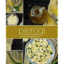 Pierogi: A Delicious Collection of Tasty Pierogi Recipes