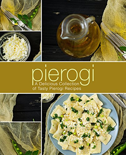 Pierogi: A Delicious Collection of Tasty Pierogi Recipes (2nd Edition) by [Press, BookSumo]