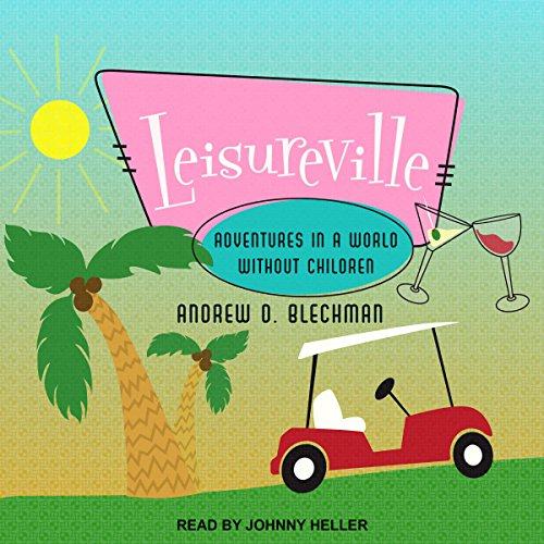 Leisureville: Adventures in a World Without Children by Tantor Audio
