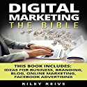 Digital Marketing: The Bible: 5 Manuscripts Audiobook by Riley Reive Narrated by Kent Bates