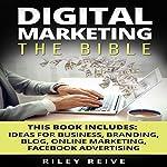 Digital Marketing: The Bible: 5 Manuscripts  | Riley Reive