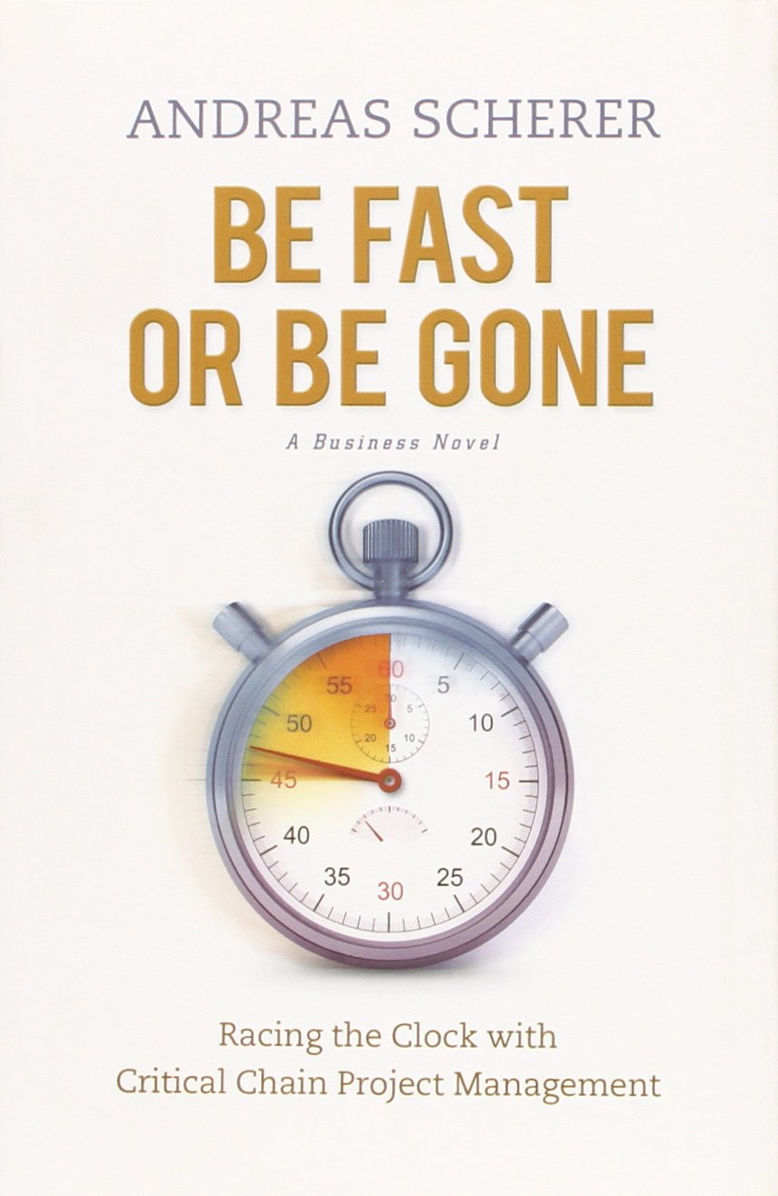 Download Be Fast or Be Gone: Racing the Clock with Critical Chain Project Management pdf